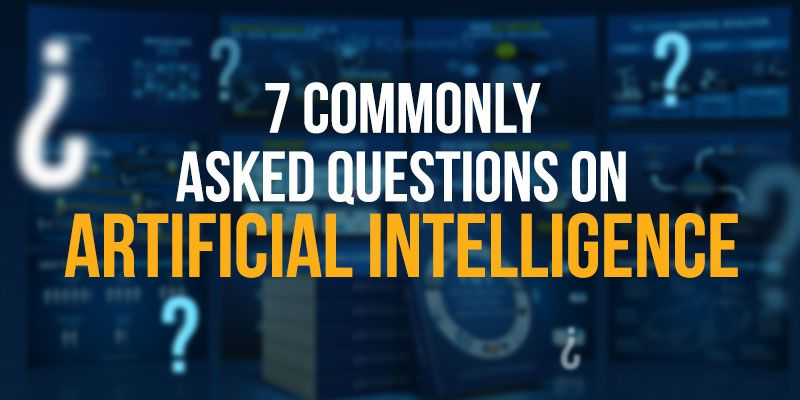 7 commonly asked questions on artificial intelligence